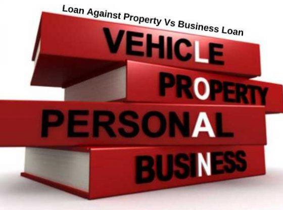 Loan Against Property Vs Business Loan